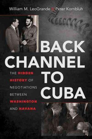 """Portada del libro """"Back Channel To Cuba (Vía clandestina a Cuba)"""", de Peter Kornbluh y William LeoGrande. Crédito: Dominio público"""